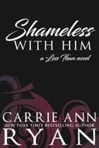 Shameless With Him ebook by Carrie Ann Ryan