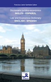 Diccionario jurídico-económico Inglés-Español / Law and Economics Dictionary English-Spanish ebook by Francisco Javier Sambola Cabrer