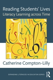 Reading Students' Lives - Literacy Learning across Time ebook by Catherine Compton-Lilly