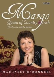 Margo: Queen of Country & Irish - The Promise and the Dream ebook by Margaret O'Donnell