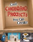 Cool Cardboard Projects You Can Create ebook by Marne Kate Ventura