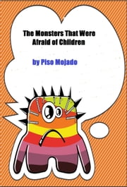 The Monsters That Were Afraid of Children ebook by Piso Mojado