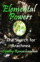 Elemental Powers: The Search for Arachnea ebook by