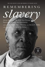 Remembering Slavery - African Americans Talk About Their Personal Experiences of Slavery and Freedom ebook by Ira Berlin,Marc Favreau,Steven F. Miller