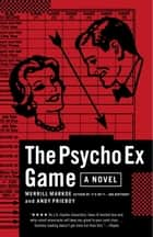 The Psycho Ex Game ebook by Merrill Markoe,Andy Prieboy