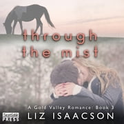 Through the Mist - Gold Valley Romance Book 3 audiobook by Liz Isaacson