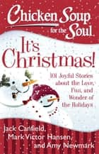 Chicken Soup for the Soul: It's Christmas! ebook by Jack Canfield,Mark Victor Hansen,Amy Newmark