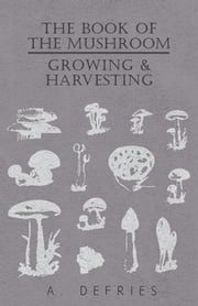 The Book of the Mushroom - Growing & Harvesting ebook by Kobo.Web.Store.Products.Fields.ContributorFieldViewModel