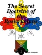 The Secret Doctrine of the Rosicrucians ebook by Magus Incognito