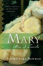 Mary, Mrs. A. Lincoln - A Novel ebook by Janis Cooke Newman
