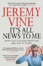 It's All News to Me ebook by Jeremy Vine