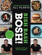 Bish Bash Bosh! - Your Favorites * All Plants ebook by