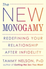 The New Monogamy - Redefining Your Relationship After Infidelity ebook by Tammy Nelson, PhD