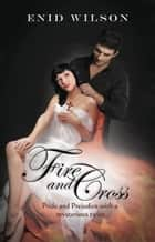 Fire and Cross: Pride and Prejudice with a mysterious twist ebook by Enid Wilson