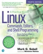 A Prctcal Guide to Linux Commands. ebook by Mark G. Sobell, Matthew Helmke