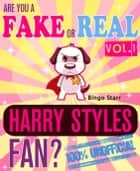 Are You a Fake or Real Harry Styles Fan? Volume 1: The 100% Unofficial Quiz and Facts Trivia Travel Set Game ebook by Bingo Starr