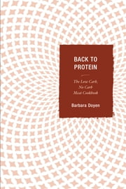 Back to Protein - The Low Carb/No Carb Meat Cookbook ebook by Barbara Hartsock Doyen