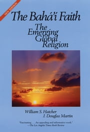 The Bahai Faith - The Emerging Global Religion ebook by William S Hatcher,J. Douglas Martin