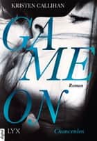 Game on - Chancenlos eBook von Kristen Callihan, Christian Bernhard