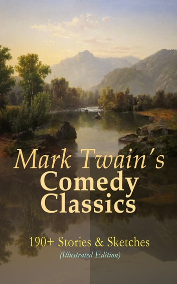 Mark Twain's Comedy Classics: 190+ Stories & Sketches (Illustrated Edition) - The Complete Short Stories of Mark Twain: A Double Barrelled Detective Story, Those Extraordinary Twins, The Stolen White Elephant, The Celebrated Jumping Frog of Calaveras County, Sketches New and Old, Mark Twain's Library of Humor… eBook by Mark Twain