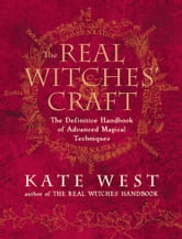 The Real Witches' Craft: Magical Techniques and Guidance for a Full Year of Practising the Craft ebook by Kate West