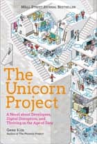 The Unicorn Project - A Novel about Developers, Digital Disruption, and Thriving in the Age of Data ebook by Gene Kim