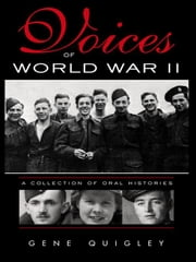 Voices Of World War II: A Collection Of Oral History ebook by Gene Quigley