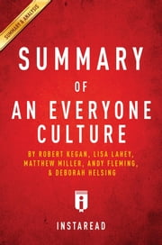 Summary of An Everyone Culture - by Robert Kegan and Lisa Lahey, with Matthew Miller, Andy Fleming, Deborah Helsing | Includes Analysis ebook by Instaread Summaries