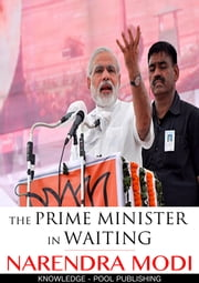 The Prime Minister in Waiting: Narender Modi ebook by Knowledge-Pool (Editor)