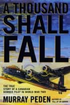 A Thousand Shall Fall ebook by Murray Peden