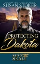Protecting Dakota - Navy SEAL/Military Romance ebook by Susan Stoker, Suspense Sisters