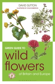 Green Guide to Wild Flowers Of Britain And Europe ebook by David Sutton,Colin Emberson