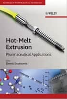 Hot-Melt Extrusion - Pharmaceutical Applications ebook by Dennis Douroumis