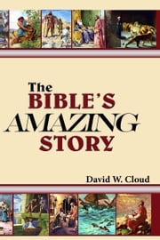 The Bible's Amazing Story ebook by David W. Cloud