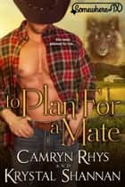 To Plan For A Mate - Somewhere, TX ebook by Krystal Shannan