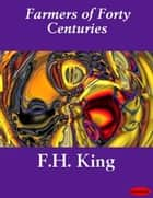 Farmers of Forty Centuries ebook by F.H. King