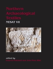 Northern Archaeological Textiles - NESAT VII: Textile Symposium in Edinburgh, 5th-7th May 1999 ebook by Frances Pritchard,John Peter Wild