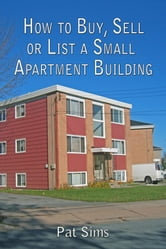 How to Buy, Sell or List a Small Apartment Building ebook by Pat Sims