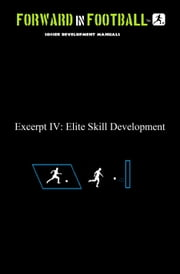 Elite Soccer Skill Development - Forward in Football IV ebook by Paul Watson Fraughton,Paul Fraughton