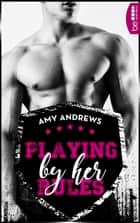 Playing by her Rules ebook by Amy Andrews, Sabine Neumann