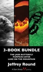 Dan Sharp Mysteries 3-Book Bundle - Lake on the Mountain / Pumpkin Eater / The Jade Butterfly ebook by Jeffrey Round
