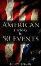 American History in 50 Events ebook by Henry Freeman