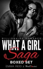 What A Girl Saga - (Billionaire Romance) Boxed Set ebook by Third Cousins, Emma Reid