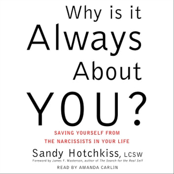 Why Is It Always About You? - The Seven Deadly Sins of Narcissism audiobook by Sandy Hotchkiss