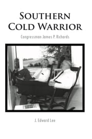 Southern Cold Warrior - Congressman James P. Richards ebook by J. Edward Lee