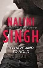 To Have and to Hold ebook by Nalini Singh