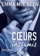 Cœurs insoumis - L'intégrale eBook by Emma M. Green