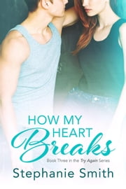 How My Heart Breaks - Try Again, #3 ebook by Stephanie Smith