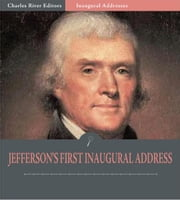 Inaugural Addresses: President Thomas Jefferson's First Inaugural Address (Illustrated Edition) ebook by Thomas Jefferson