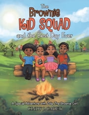 The Brownie Kid Squad and the Best Day Ever - A Special Adventure with Zola, the Brownie Girl ebook by Cindy J. Cadet